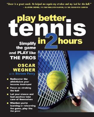 Play Better Tennis in Two Hours By Wegner, Oscar/ Ferry, Steven